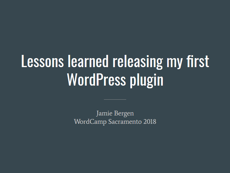 Slide cover: Lessons learned releasing my first WordPress plugin, by Jamie Bergen