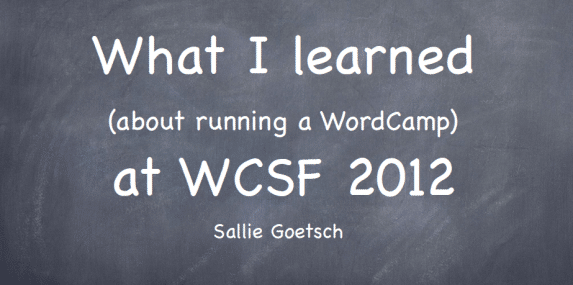 August 2012 Slides: What I learned (about running a WordCamp) at WordCamp SF 2012